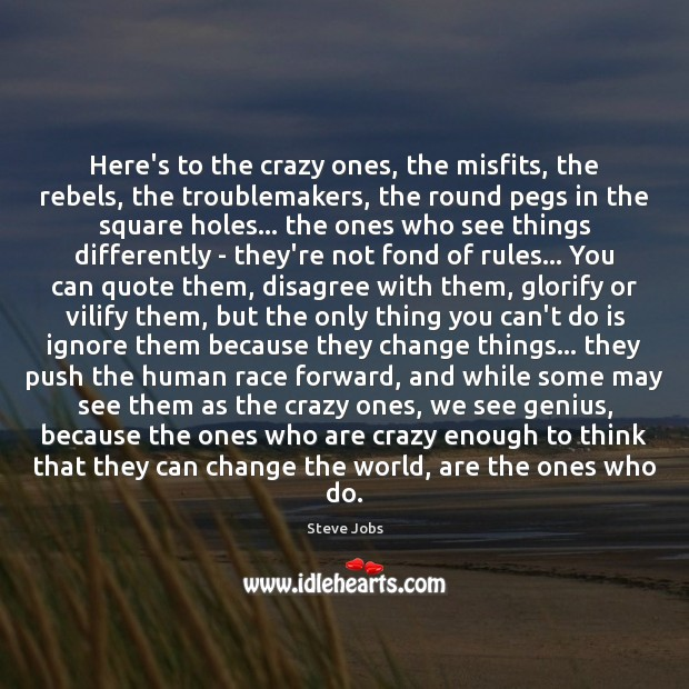 Here's to the crazy ones, the misfits, the rebels, the troublemakers, the Steve Jobs Picture Quote