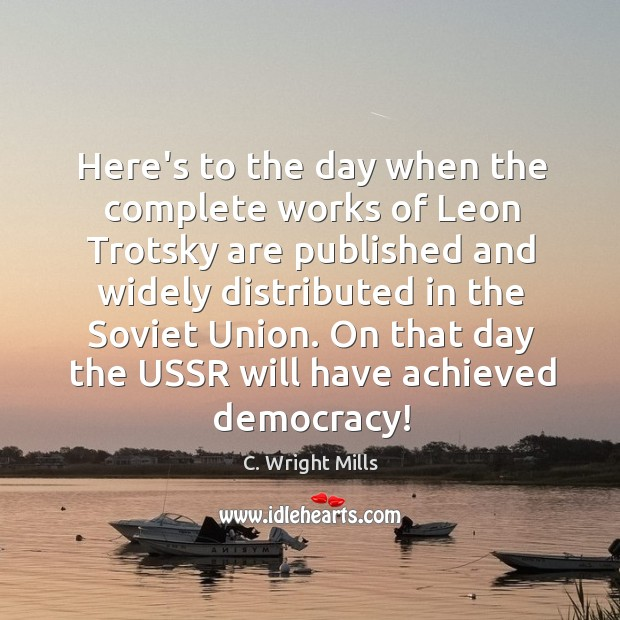Here's to the day when the complete works of Leon Trotsky are C. Wright Mills Picture Quote