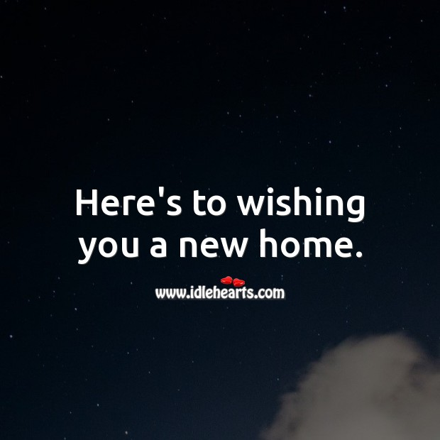 Here's to wishing you a new home. Housewarming Messages Image