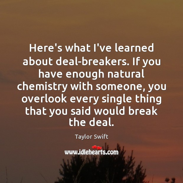 Here's what I've learned about deal-breakers. If you have enough natural chemistry Image