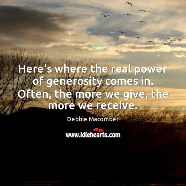 Image, Here's where the real power of generosity comes in. Often, the more
