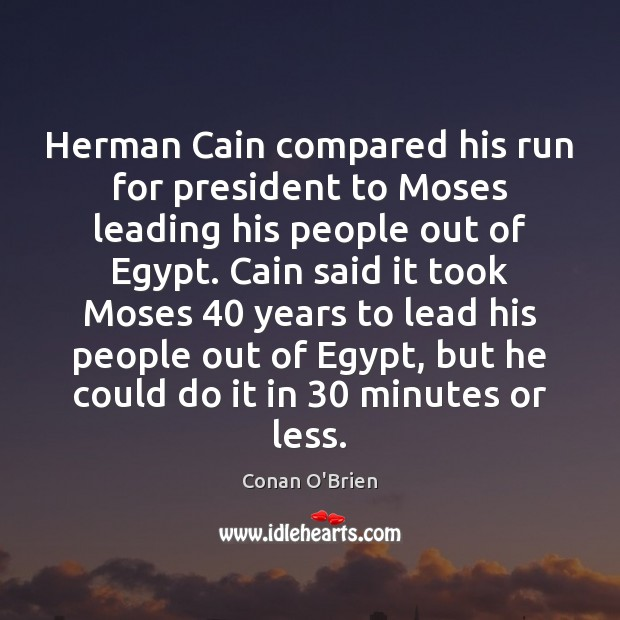 Herman Cain compared his run for president to Moses leading his people Image