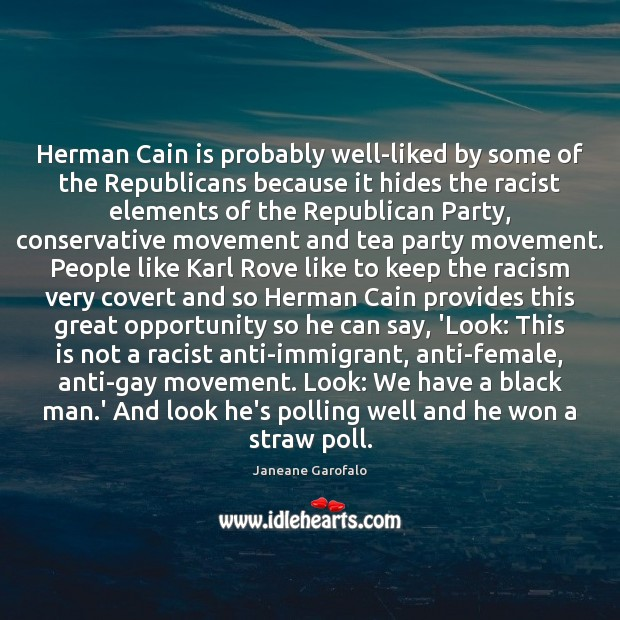 Image, Herman Cain is probably well-liked by some of the Republicans because it