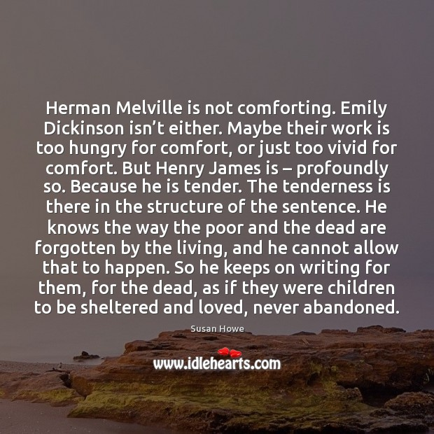 Herman Melville is not comforting. Emily Dickinson isn't either. Maybe their Susan Howe Picture Quote