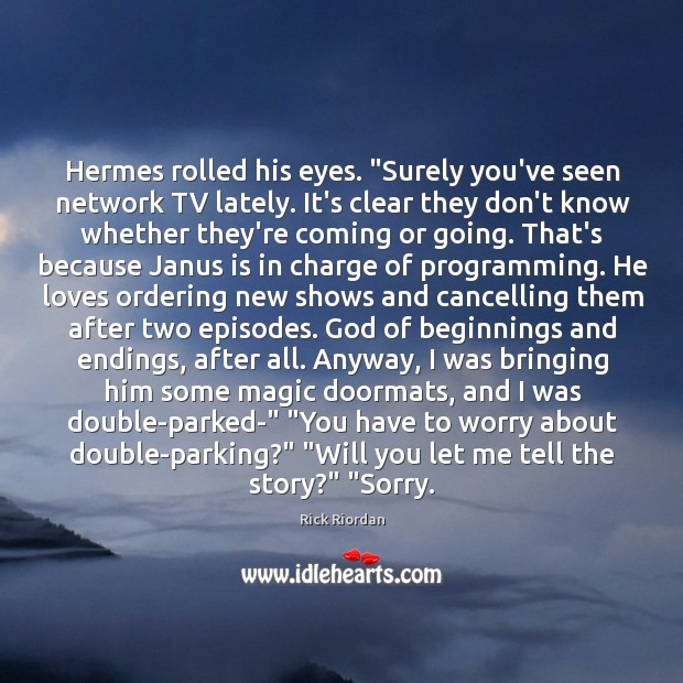 """Hermes rolled his eyes. """"Surely you've seen network TV lately. It's clear Image"""