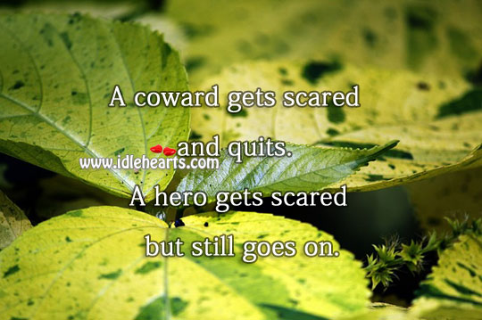A Hero Gets Scared But Still Goes On.