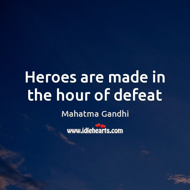 Heroes are made in the hour of defeat Mahatma Gandhi Picture Quote