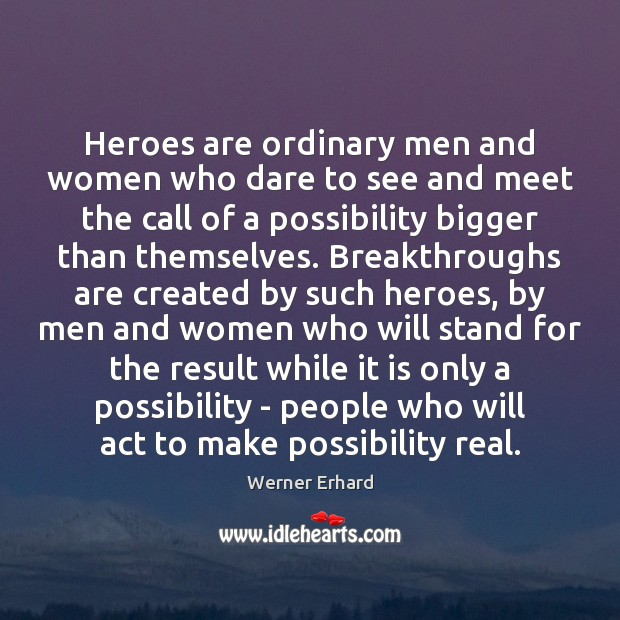Heroes are ordinary men and women who dare to see and meet Werner Erhard Picture Quote
