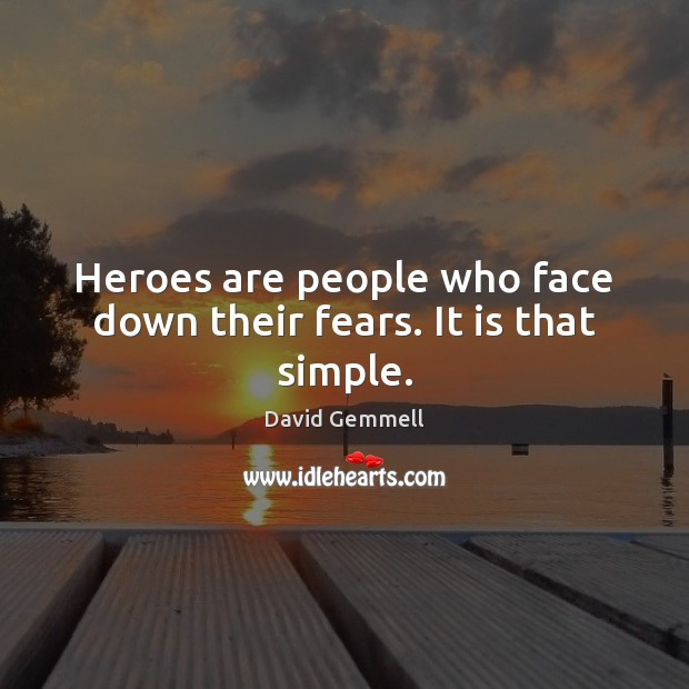 Heroes are people who face down their fears. It is that simple. David Gemmell Picture Quote