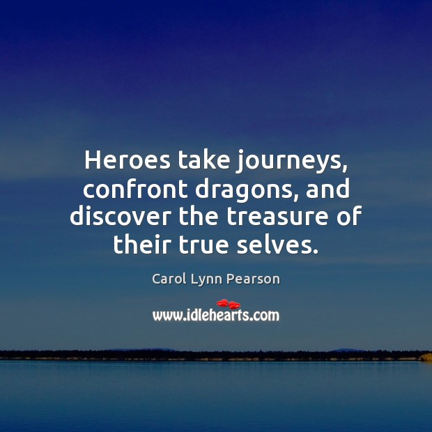 Image, Heroes take journeys, confront dragons, and discover the treasure of their true selves.
