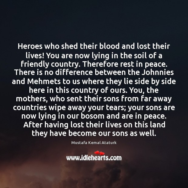 Heroes who shed their blood and lost their lives! You are now Mustafa Kemal Ataturk Picture Quote