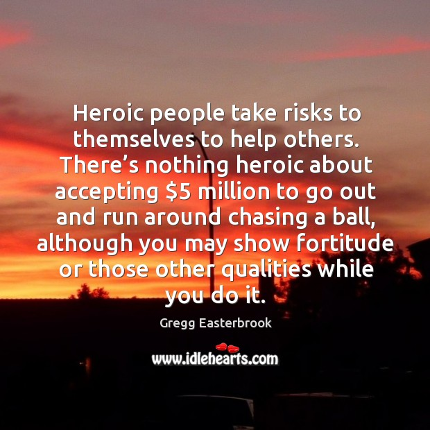 Heroic people take risks to themselves to help others. Image