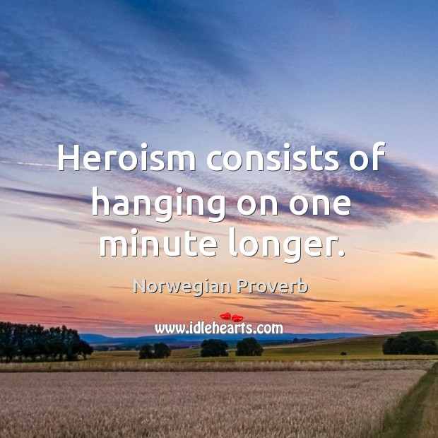Heroism consists of hanging on one minute longer. Norwegian Proverbs Image