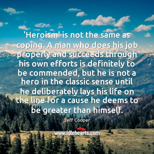 'Heroism' is not the same as coping. A man who does his Jeff Cooper Picture Quote