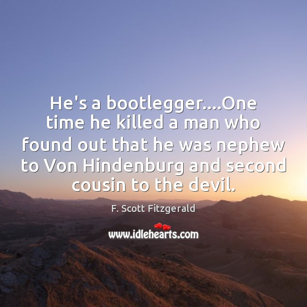 He's a bootlegger….One time he killed a man who found out Image