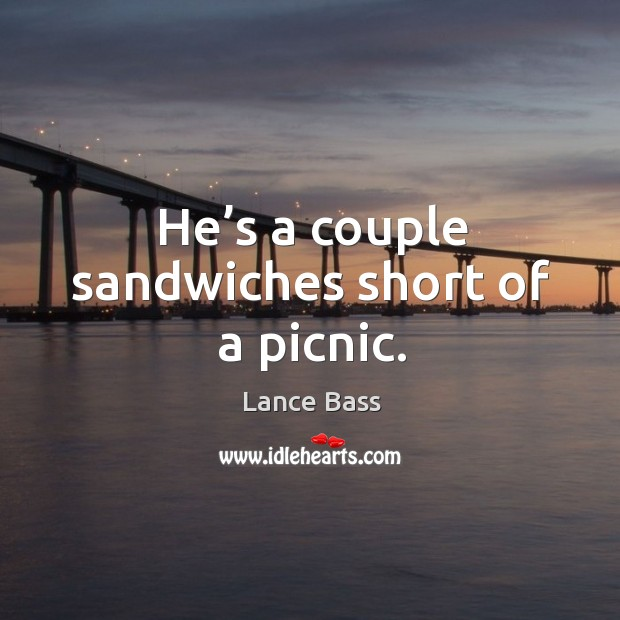 He's a couple sandwiches short of a picnic. Lance Bass Picture Quote