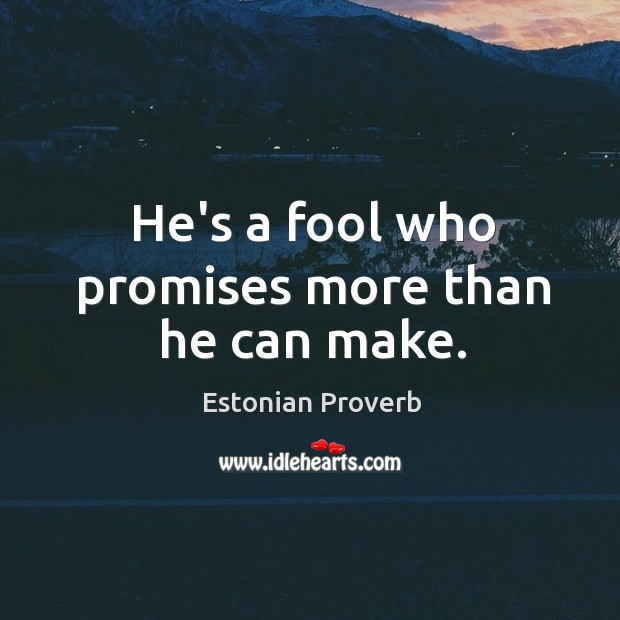 Image, He's a fool who promises more than he can make.