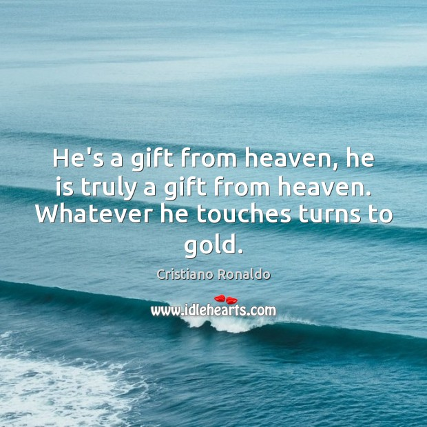 He's a gift from heaven, he is truly a gift from heaven. Cristiano Ronaldo Picture Quote