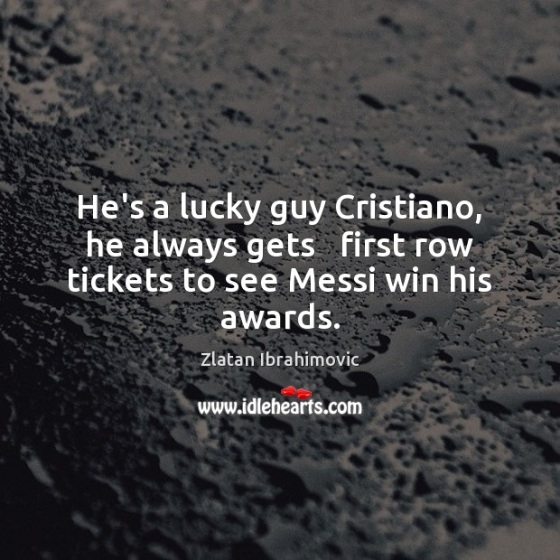 Image, He's a lucky guy Cristiano, he always gets   first row tickets to