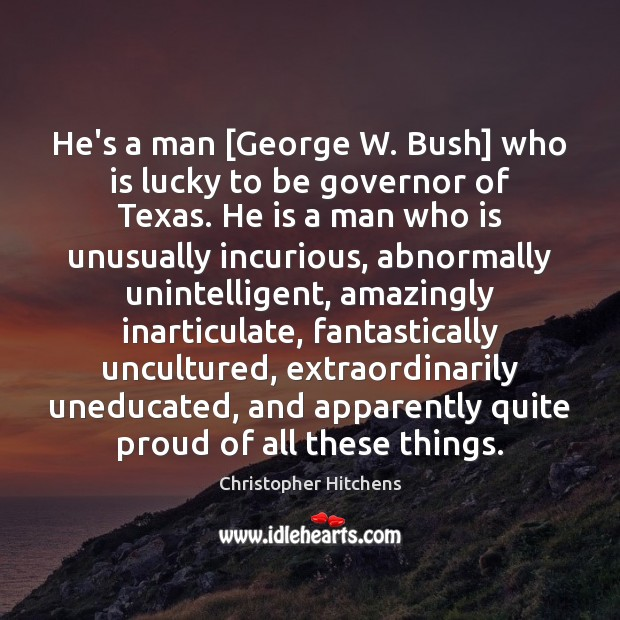 Image, He's a man [George W. Bush] who is lucky to be governor