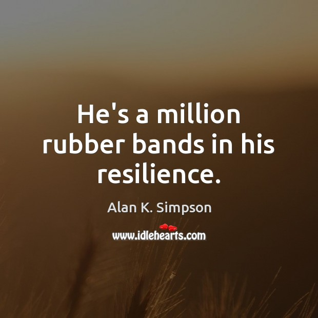 Image, He's a million rubber bands in his resilience.