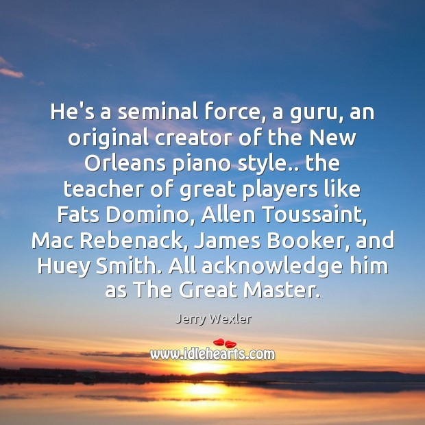 Image, He's a seminal force, a guru, an original creator of the New