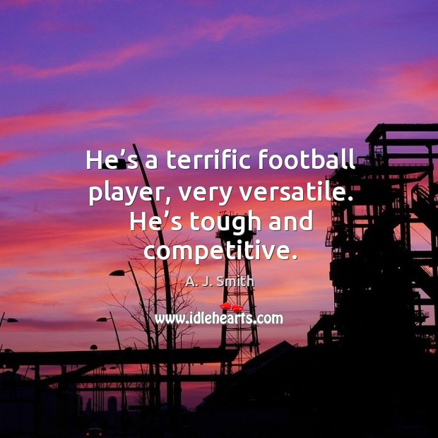 Image, He's a terrific football player, very versatile. He's tough and competitive.
