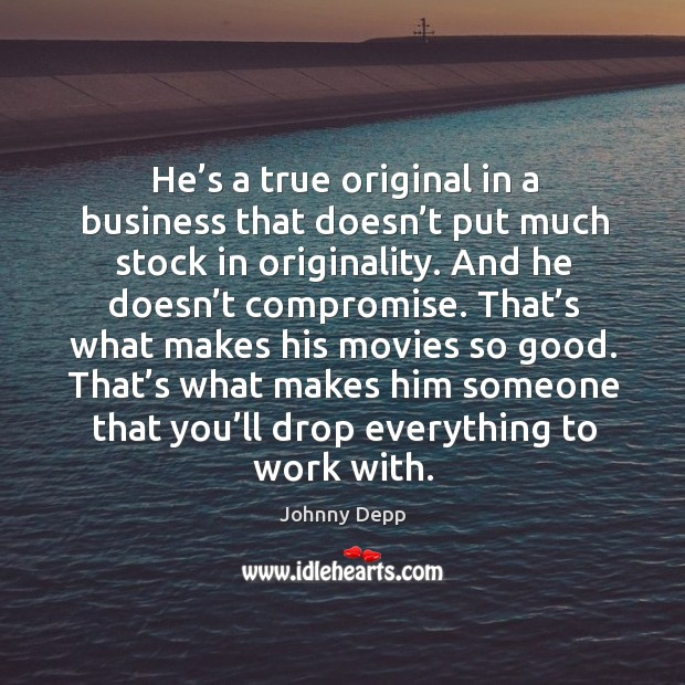 He's a true original in a business that doesn't put much stock in originality. And he doesn't compromise. Image