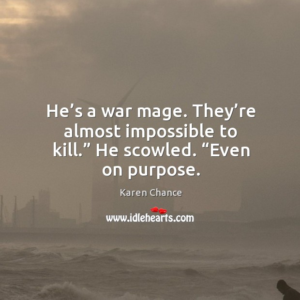 """He's a war mage. They're almost impossible to kill."""" He scowled. """"Even on purpose. Image"""
