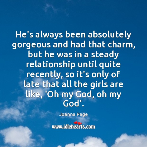 He's always been absolutely gorgeous and had that charm, but he was Joanna Page Picture Quote