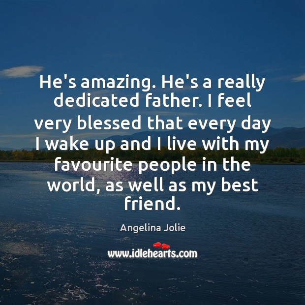 Image, He's amazing. He's a really dedicated father. I feel very blessed that