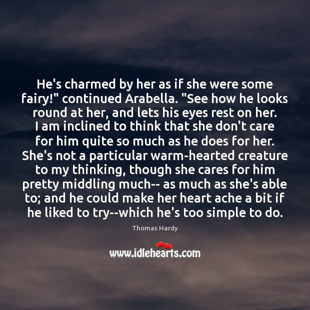 """He's charmed by her as if she were some fairy!"""" continued Arabella. """" Image"""