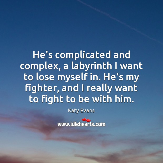 Katy Evans Picture Quote image saying: He's complicated and complex, a labyrinth I want to lose myself in.