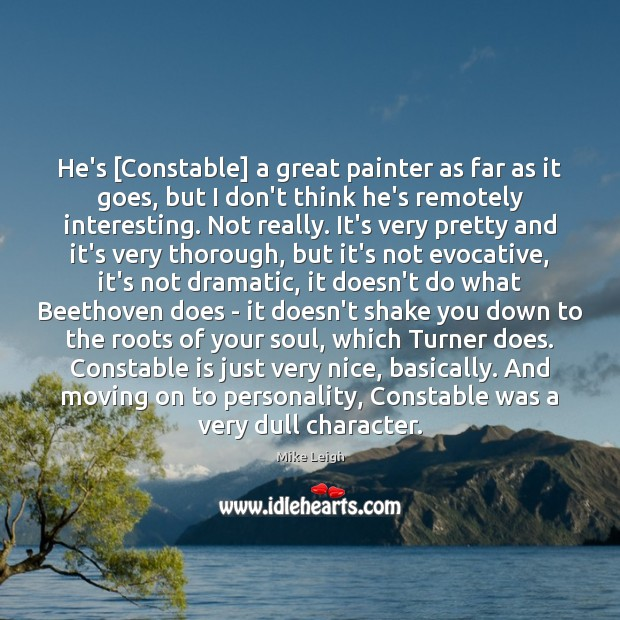 He's [Constable] a great painter as far as it goes, but I Moving On Quotes Image