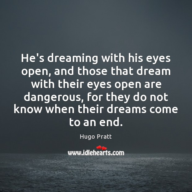 He's dreaming with his eyes open, and those that dream with their Dreaming Quotes Image