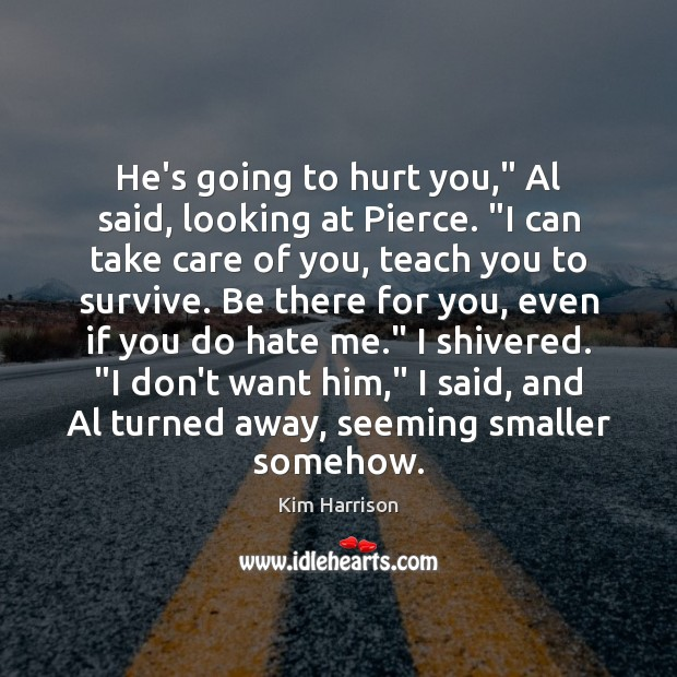 """He's going to hurt you,"""" Al said, looking at Pierce. """"I can Kim Harrison Picture Quote"""