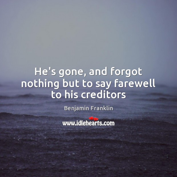 Image, He's gone, and forgot nothing but to say farewell to his creditors