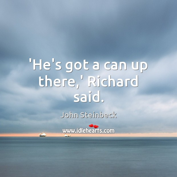 'He's got a can up there,' Richard said. Image