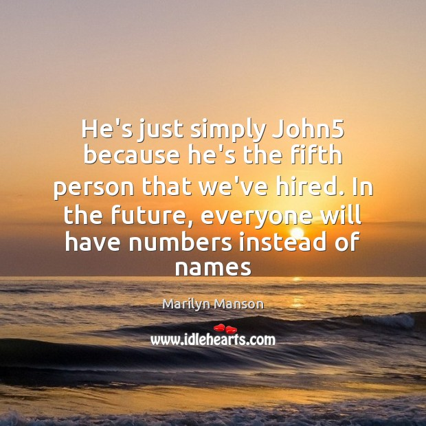 He's just simply John5 because he's the fifth person that we've hired. Image