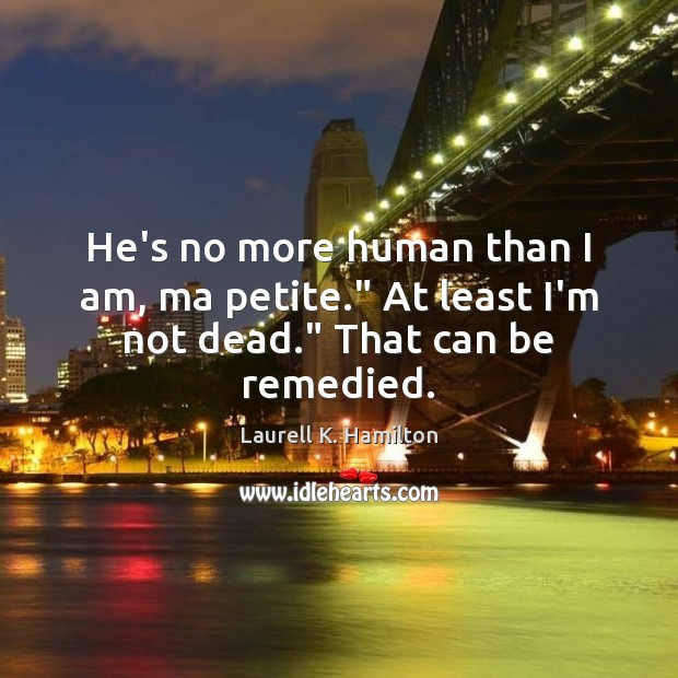 "He's no more human than I am, ma petite."" At least I'm not dead."" That can be remedied. Image"