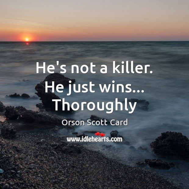 He's not a killer. He just wins… Thoroughly Orson Scott Card Picture Quote