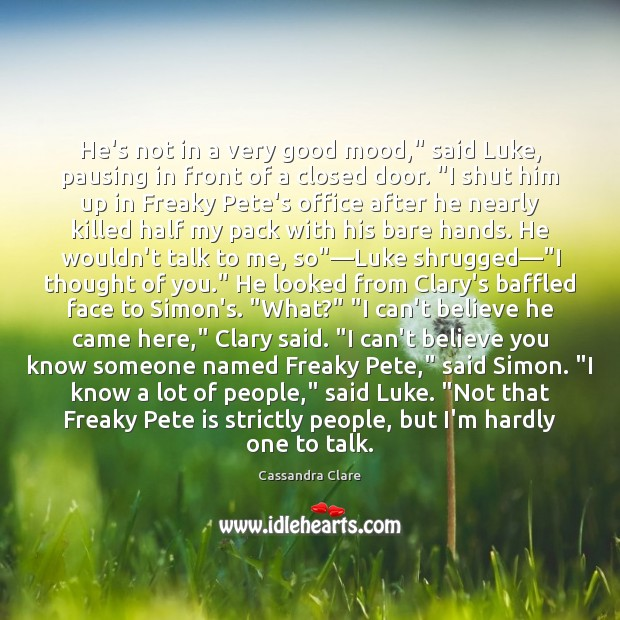 """He's not in a very good mood,"""" said Luke, pausing in front Thought of You Quotes Image"""