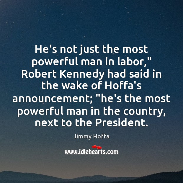 "Image about He's not just the most powerful man in labor,"" Robert Kennedy had"