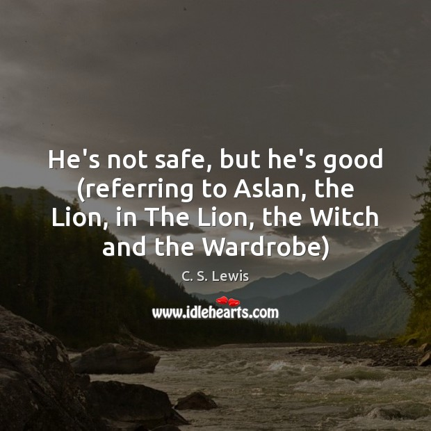 Image, He's not safe, but he's good (referring to Aslan, the Lion, in
