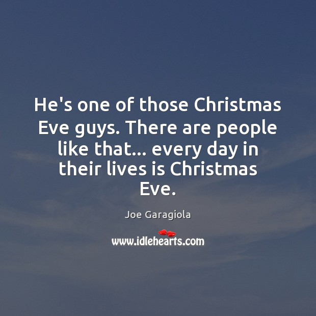 He's one of those Christmas Eve guys. There are people like that… Image