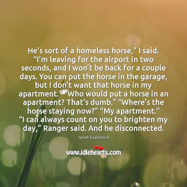 "He's sort of a homeless horse,"" I said. ""I'm leaving Image"