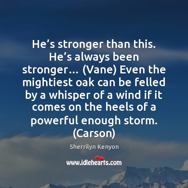 Image, He's stronger than this. He's always been stronger… (Vane) Even