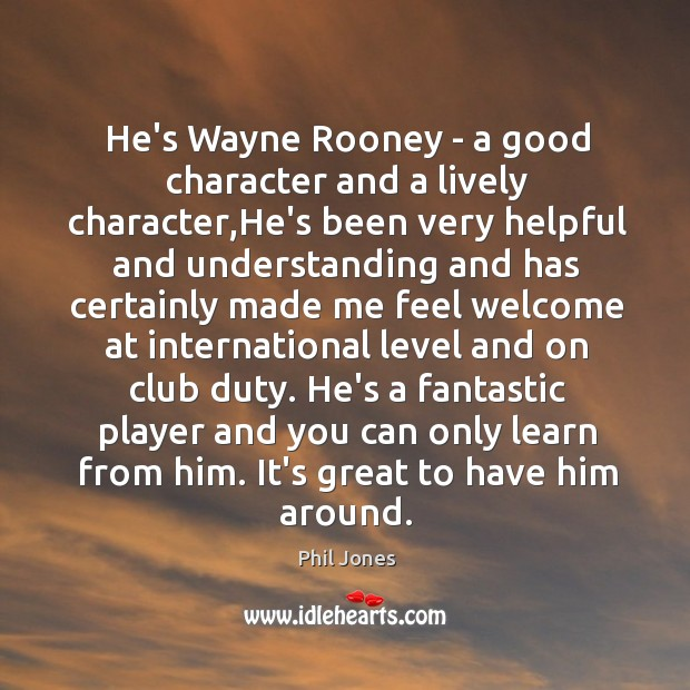 He's Wayne Rooney – a good character and a lively character,He's Good Character Quotes Image