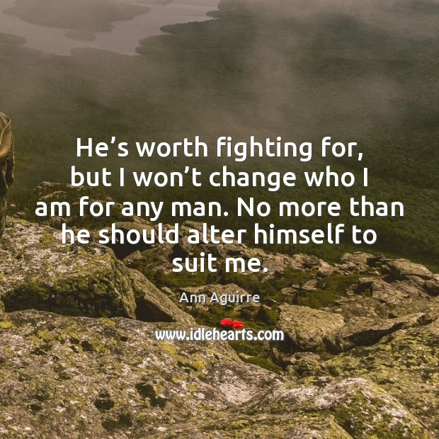 He's worth fighting for, but I won't change who I Image