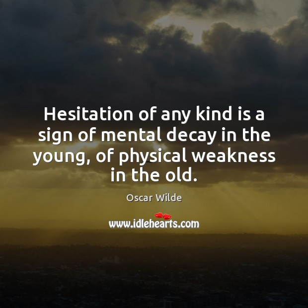 Image, Hesitation of any kind is a sign of mental decay in the